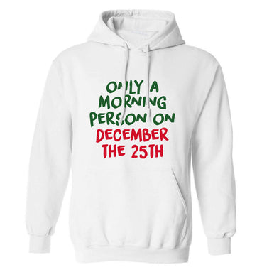 I'm only a morning person on December the 25th adults unisex white hoodie 2XL