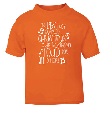 The best way to spread Christmas cheer is singing loud for all to hear orange baby toddler Tshirt 2 Years