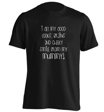 I get my good looks, brains and cheeky smile from my mummy adults unisex black Tshirt 2XL