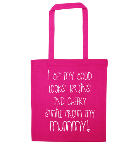 I get my good looks, brains and cheeky smile from my mummy pink tote bag