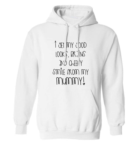 I get my good looks, brains and cheeky smile from my mummy adults unisex white hoodie 2XL