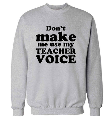 Don't make me use my teacher voice adult's unisex grey sweater 2XL