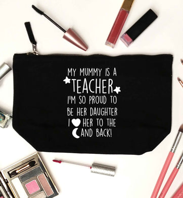 My mummy is a teacher I'm so proud to be her daughter I love her to the moon and back black makeup bag