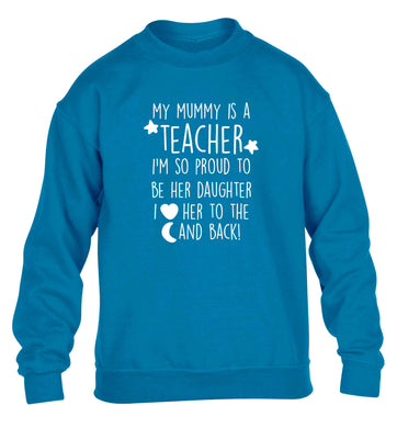 My mummy is a teacher I'm so proud to be her daughter I love her to the moon and back children's blue sweater 12-13 Years