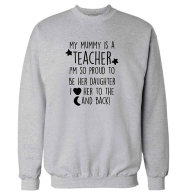My mummy is a teacher I'm so proud to be her daughter I love her to the moon and back adult's unisex grey sweater 2XL