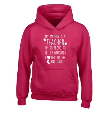 My mummy is a teacher I'm so proud to be her daughter I love her to the moon and back children's pink hoodie 12-13 Years