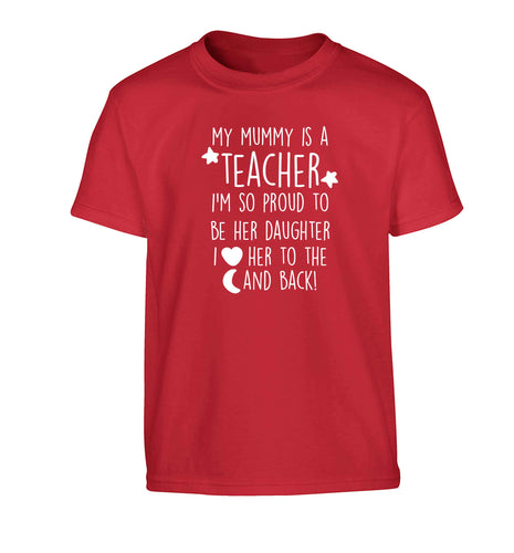 My mummy is a teacher I'm so proud to be her daughter I love her to the moon and back Children's red Tshirt 12-13 Years