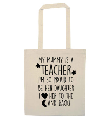 My mummy is a teacher I'm so proud to be her daughter I love her to the moon and back natural tote bag