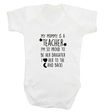 My mummy is a teacher I'm so proud to be her daughter I love her to the moon and back baby vest white 18-24 months