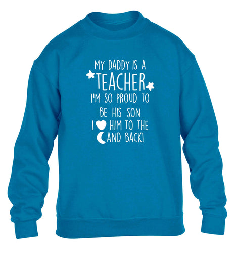 My daddy is a teacher I'm so proud to be his son I love her to the moon and back children's blue sweater 12-13 Years