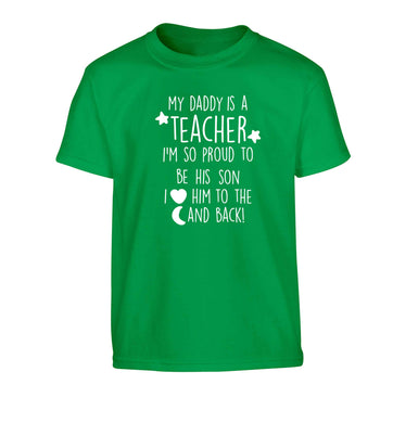 My daddy is a teacher I'm so proud to be his son I love her to the moon and back Children's green Tshirt 12-13 Years
