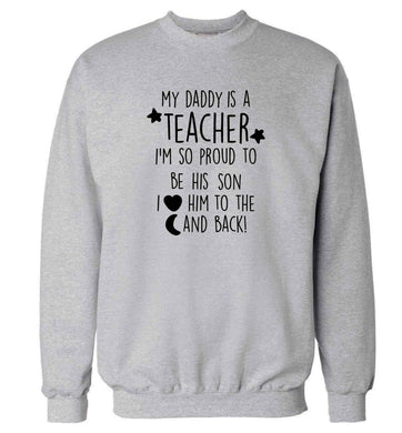 My daddy is a teacher I'm so proud to be his son I love her to the moon and back adult's unisex grey sweater 2XL
