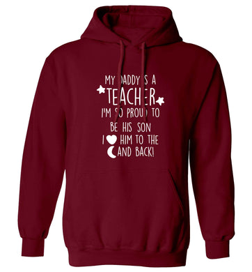My daddy is a teacher I'm so proud to be his son I love her to the moon and back adults unisex maroon hoodie 2XL