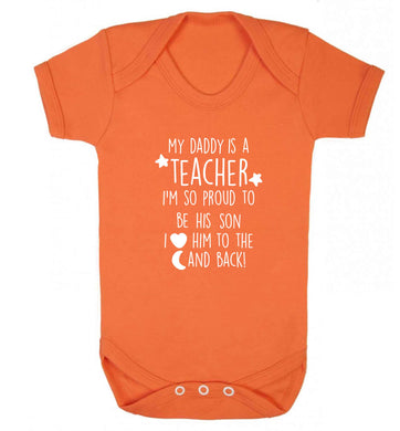 My daddy is a teacher I'm so proud to be his son I love her to the moon and back baby vest orange 18-24 months