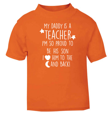 My daddy is a teacher I'm so proud to be his son I love her to the moon and back orange baby toddler Tshirt 2 Years