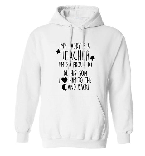 My daddy is a teacher I'm so proud to be his son I love her to the moon and back adults unisex white hoodie 2XL