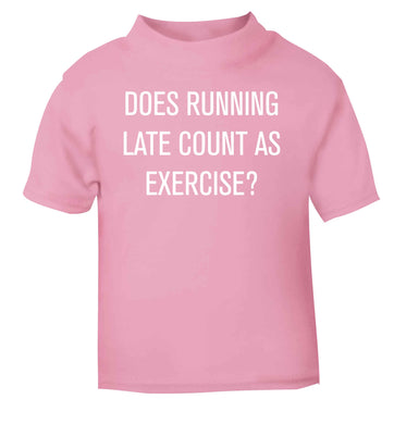 Does running late count as exercise? light pink baby toddler Tshirt 2 Years