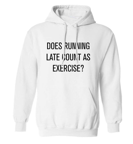 Does running late count as exercise? adults unisex white hoodie 2XL
