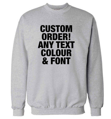 Custom order any text colour and font adult's unisex grey sweater 2XL