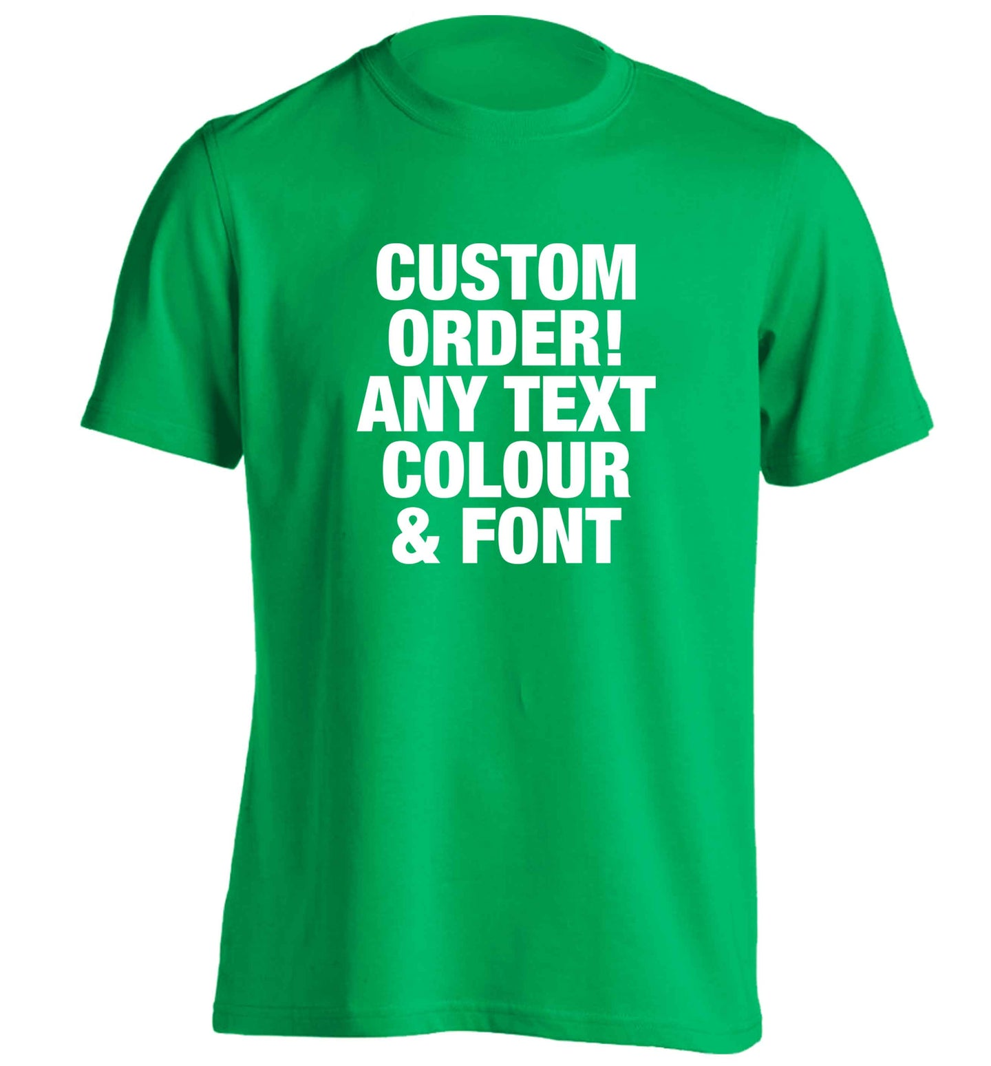 Custom order any text colour and font adults unisex green Tshirt 2XL