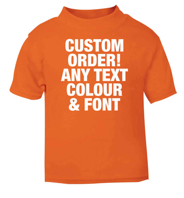 Custom order any text colour and font orange baby toddler Tshirt 2 Years
