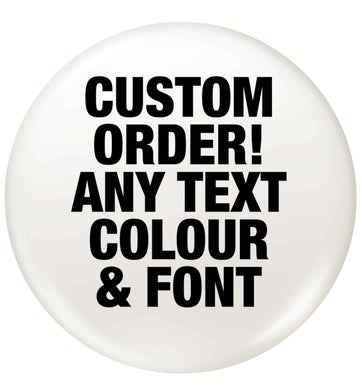 Custom order any text colour and font small 25mm Pin badge