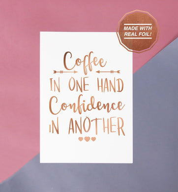 Coffee in one hand confidence in another sassy quote handmade rose gold foiled print perfect for the office or home