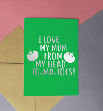 I love my mum from my head to-ma-toes greeting card green card with silver foil