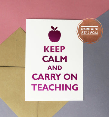 Keep calm and carry on teaching handmade pink foiled card