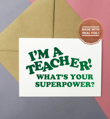 I'm a teacher what's your superpower? green foiled greeting card
