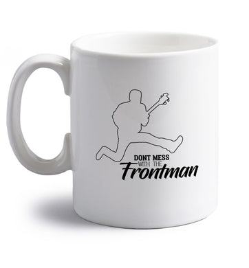 Don't mess with the frontman right handed white ceramic mug