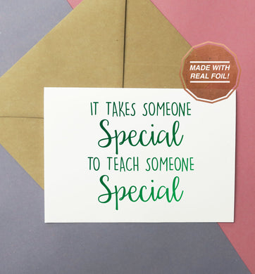 It takes someone special to teach someone special handmade foiled greeting card for teacher