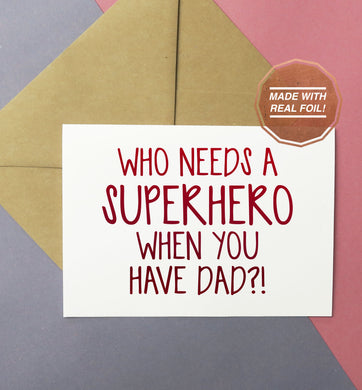 Who needs a superhero when you have dad! Handmade foiled greeting card for father's day or birthday