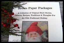 Brown Paper Packages ~A Collection Of Original Short Stories, Patterns, Recipes, Traditions & Thoughts For An Olde Fashioned Holiday~