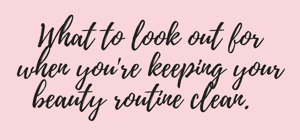 What to look out for when you're keeping your beauty routine clean.