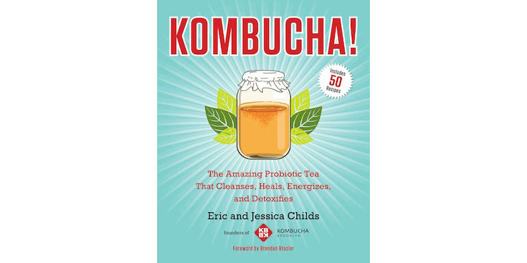 Kombucha! The Amazing Probiotic Tea that Cleanses, Heals, Energizes, and Detoxifies