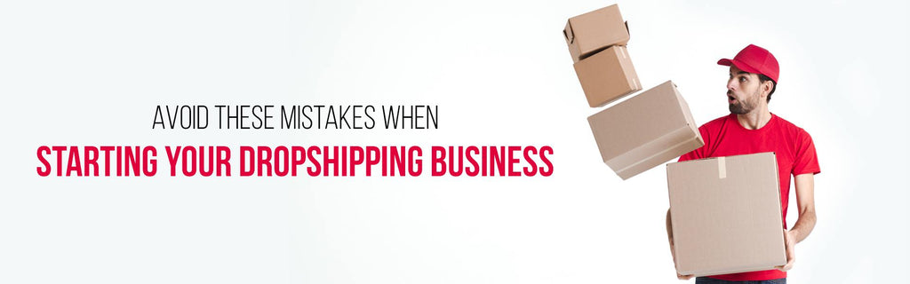 Avoid These Mistakes When Starting Your Dropshipping Business