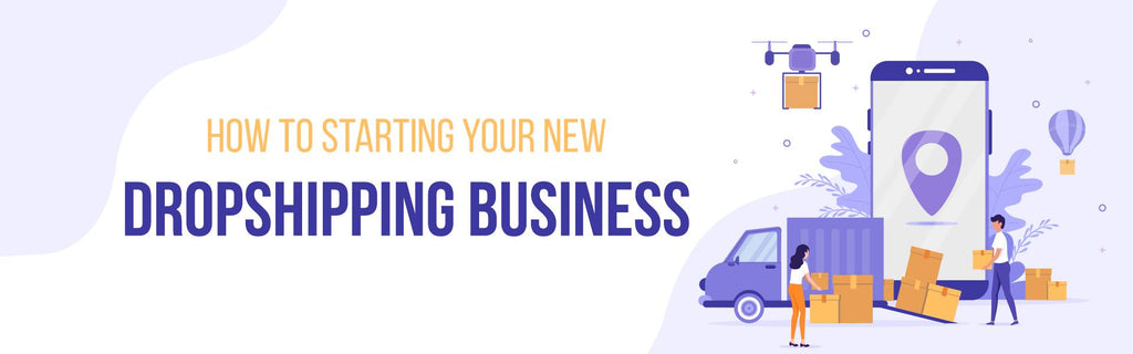 How to Starting Your New Dropshipping Business