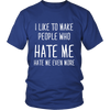 I like to make people who hate me. Hate me even more