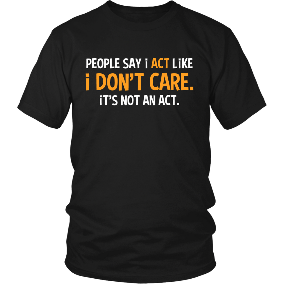 People say i act like i don't care. It's not an act