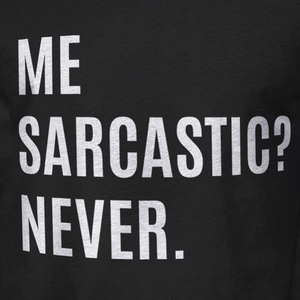 Me. Sarcastic? Never.