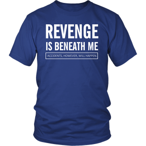 Revenge is beneath me