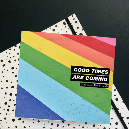 Good Times Are Coming Greetings Card