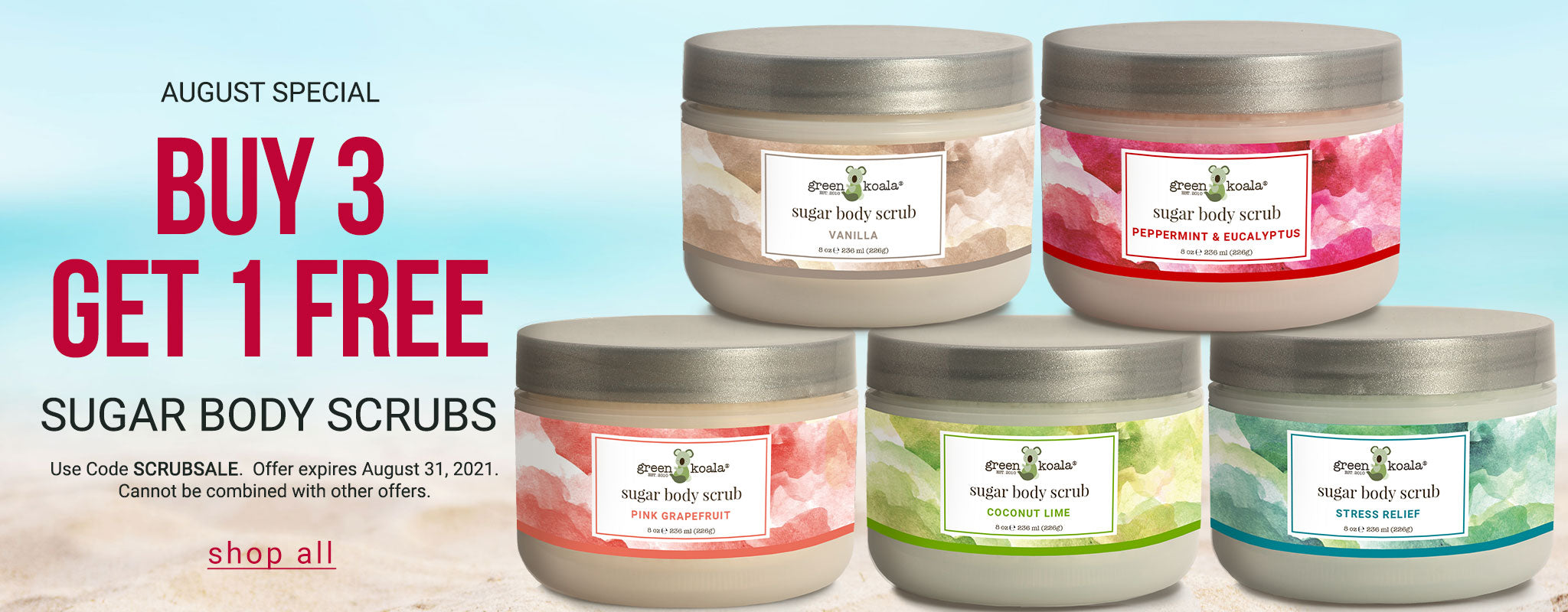Special: Buy 3 Sugar Body Scrubs Get One Free. Cannot be combined with other offers. Valid August 1-31, 2021. Use Code: SCRUBSALE.