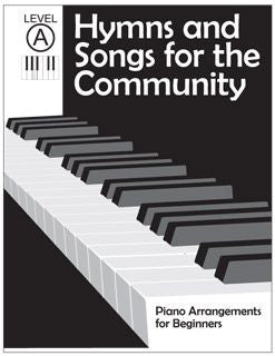 Hymns and Songs for the Community: Piano Arrangements for Beginners - Level A