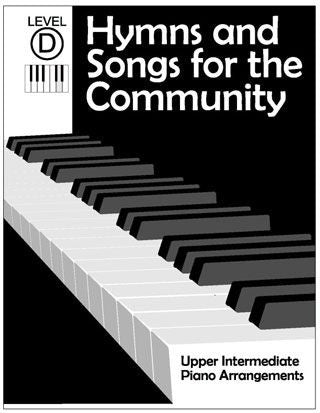 Hymns and Songs for the Community: Upper Intermediate Piano Arrangements - Level D