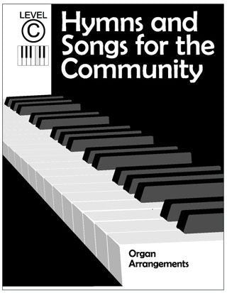 Hymns and Songs for the Community: Organ Arrangements - Level C