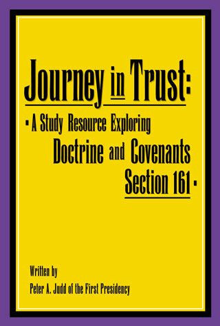 Journey in Trust: A Study Resource Exploring Doctrine and Covenants Section 161