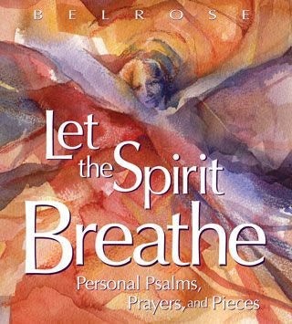 Let the Spirit Breathe: Personal Psalms, Prayers, and Pieces