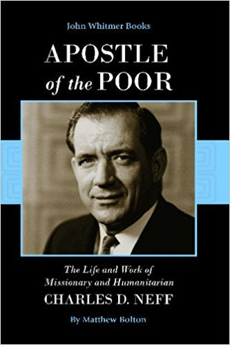 Apostle of the Poor: The Life and Work of Missionary and Humanitarian Charles D. Neff